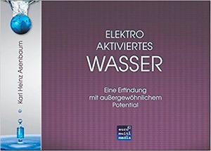 Elektroaktiviertes Wasser: Eine Erfindung mit außergewöhnlichem Potential